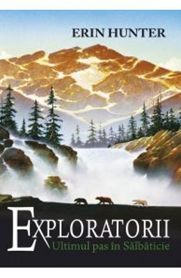 Exploratorii vol.4: Ultimul pas in salbaticie - Erin Hunter