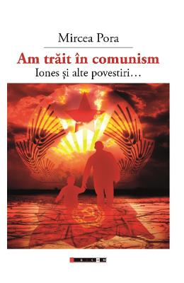 Am trait in comunism… – Mircea Pora de la libris.ro