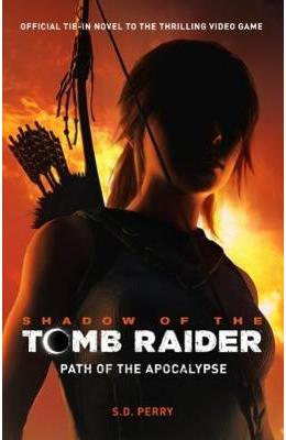 Shadow of the Tomb Raider - Path of the Apocalypse - S. D. Perry