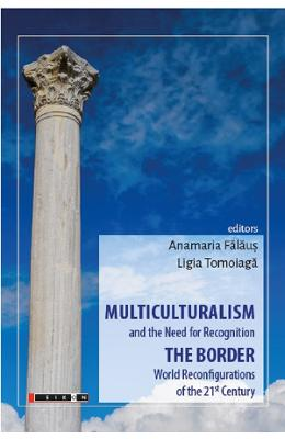 Multiculturalism and the Need for Recognition – Anamaria Falaus, Ligia Tomoiaga de la libris.ro