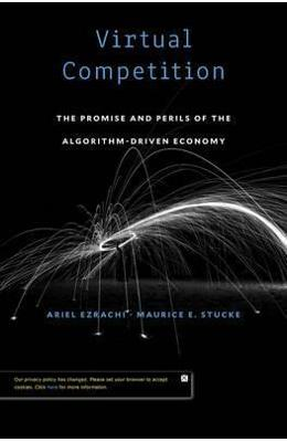 Virtual Competition: The Promise and Perils of the Algorithm-Driven Economy - Ariel Ezrachi, Maurice E. Stucke