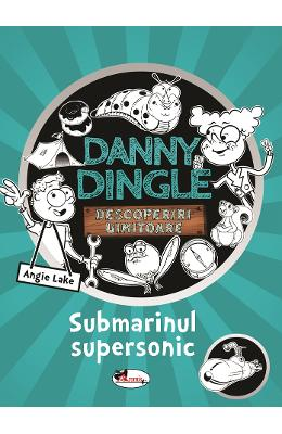 Danny Dingle. Submarinul supersonic – Angie Lake de la libris.ro