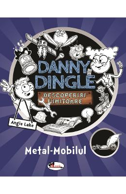 Danny Dingle. Metal mobilul – Angie Lake de la libris.ro
