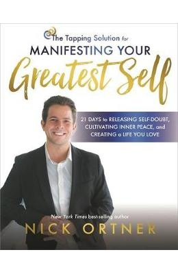 The Tapping Solution for Manifesting Your Greatest Self - Nick Ortner