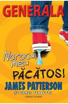 Generala vol.7: norocul meu pacatos! – James Patterson, Chris Tebbetts de la libris.ro