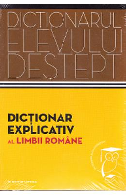 Dictionarul elevului destept: Dictionar explicativ al limbii romane