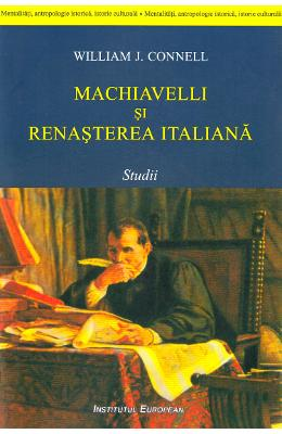 Machiavelli si renasterea italiana – William J. Connell de la libris.ro