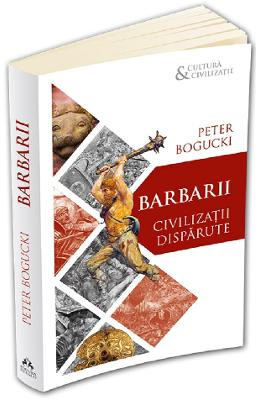 Barbarii. Civilizatii disparute - Peter Bogucki