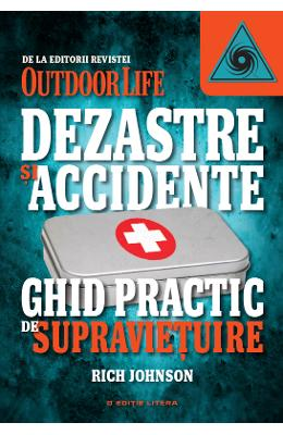 Dezastre Si Accidente. Ghid Practic De Supravietuire - Rich Johnson