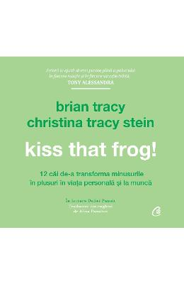 Audiobook Kiss that frog! – Brian Tracy, Christina Tracy Stein de la libris.ro