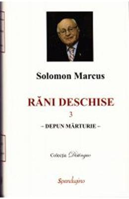 Rani deschise Vol.3 - Solomon Marcus