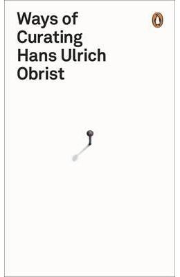 Ways Of Curating - Hans Ulrich Obrist