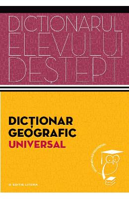 Dictionarul elevului destept: Dictionar geografic universal