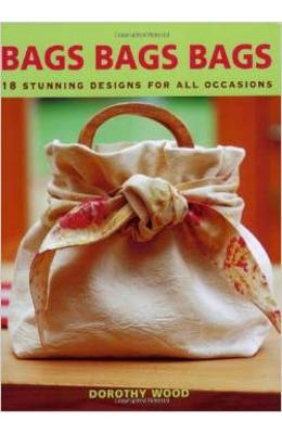Bags Bags Bags: 18 Stunning Designs For All Occasions - Dorothy Wood
