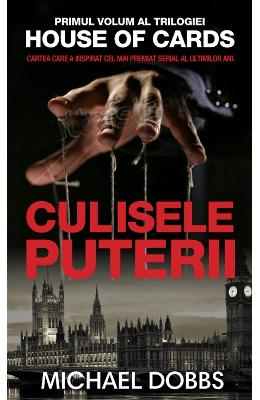 Culisele puterii - Vol. 1 al trilogiei House of cards - Michael Dobbs
