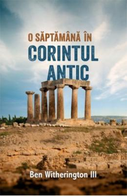 O saptamana in Corintul Antic - Ben Witherington