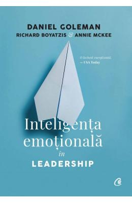 Inteligenta emotionala in leadership – Daniel Goleman, Richard Boyatzis, Annie McKee de la libris.ro