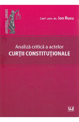 Analiza critica a actelor curtii constitutionale - Ion Rusu