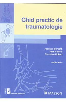 Ghid practic de traumatologie - Jacques Barsotti, Jean Cancel, Christian Robert