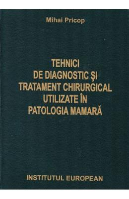 Tehnici de diagnostic si tratament chirurgical utilizate in patologia mamara - Mihai Pricop