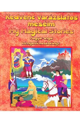 Povestile mele magice. Kedvenc varazslatos meseim. My magical stories (englez-maghiar)