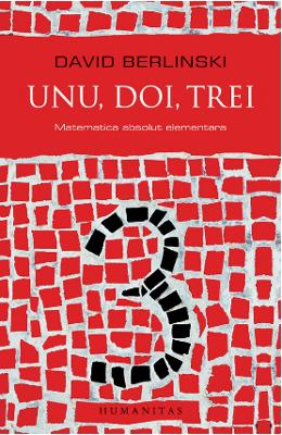 Unu, doi, trei. Matematica absolut elementara - David Berlinski
