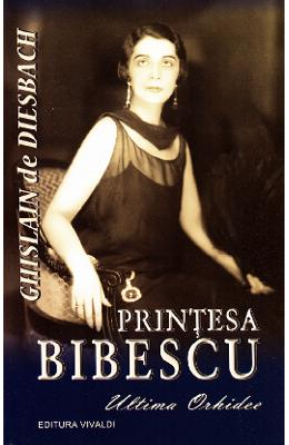 Printesa Bibescu, Ultima Orhidee - Ghislain de Diesbach