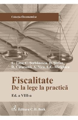 Fiscalitatea de la lege la practica ed.8 - L. Tatu, C. Serbanescu, D. Stefan, D. Vasilescu, A. Nica