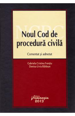 Noul cod de procedura civila comentat si adnotat ed.2013 - Gabriela Cristina Frentiu