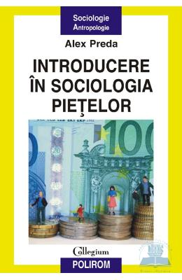 Introducere in sociologia pietelor - Alex Preda