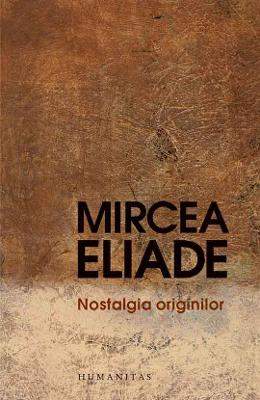 Nostalgia originilor - Mircea Eliade
