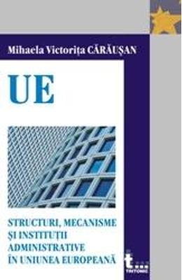 Structuri, mecanisme si institutii administrative in UE