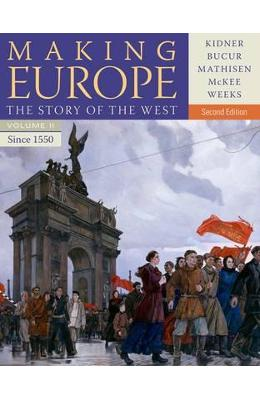 Making Europe: The Story of the West, Volume II: Since 1550 – Professor Frank L. Kidner, Ralph Mathisen, Sally McKee de la libris.ro