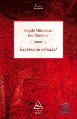 Teodoreanu reloaded - Angelo Mitchievici, Ioan Stanomir