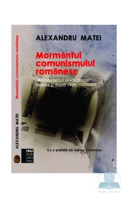 Mormantul comunismului romanesc - Alexandru Matei