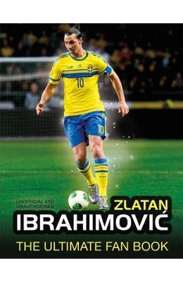 Zlatan Ibrahimovic: The Ultimate Fan Book - Adrian Besley imagine