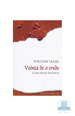 Vointa de a crede si alte esuri filosofice - William James