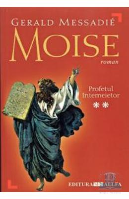 Moise - Profetul intemeietor - vol. II- Gerald Messadie