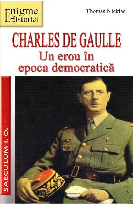 Charles de Gaulle, Un erou in Epoca democratica - Thomas Nicklas