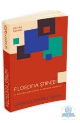 Filosofia stiintei. O introducere critica in teoriile moderne - Peter Godfrey-Smith