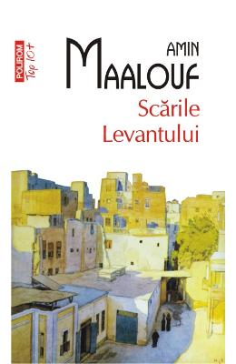 Scarile levantului - Amin Maalouf