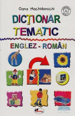 Dictionar Tematic Englez-Roman - Oana Machidonschi