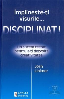 Implineste-ti visurile... disciplinat! - Josh Linkner