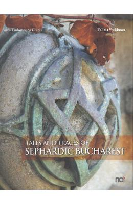 Tales and Traces of Sephardic Bucharest - Anca Tudorancea Ciuciu, Felicia Waldman