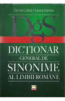 Dictionar general de sinonime al limbii romane - Doina Cobet, Laura Manea