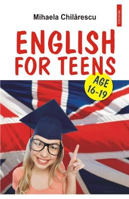 English for teens. Age 16-19 - Mihaela Chilarescu