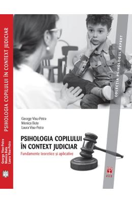 Psihologia copilului in context judiciar. Fundamente teoretice si aplicative - George Visu-Petra