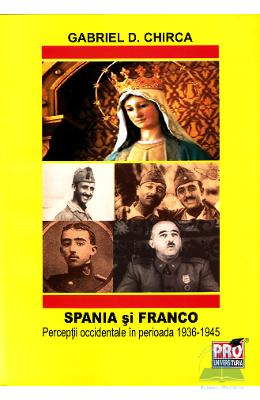 Spania si Franco. Perceptii occidentale in perioada 1936-1945 - Gabriel D. Chirca