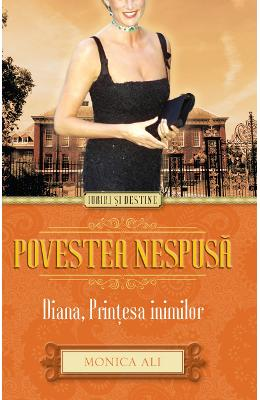Povestea nespusa. Diana, printesa inimilor - Monica Ali