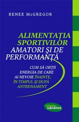 Alimentatia sportivilor amatori si de performanta - Renee McGregor